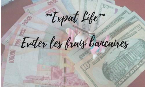 Expat life – Eviter les frais bancaires