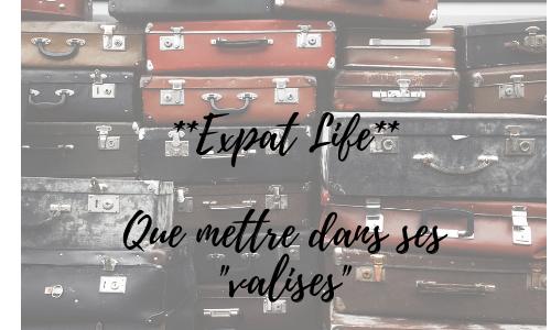 Expat Life- Que mettre dans ses «valises»